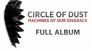 Circle Of Dust - Machines Of Our Disgrace (Full Album)