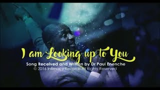 I Am Looking Up To You [SONG] By Dr Pastor Paul Enenche
