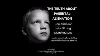 The Truth About Parental Alienation -  Enmeshment, Infantilizing and Munchausen's