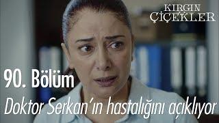 Doktor Serkan'ın hastalığını açıklıyor - Kırgın Çiçekler 90. Bölüm