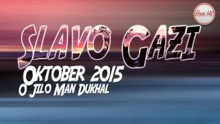 Slavo Gazi Oktober 2015 - O JILO MAN DUKHAL