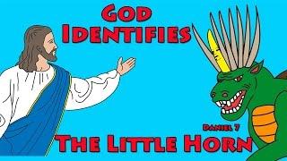 009 God Identifies the Little Horn of Daniel 7
