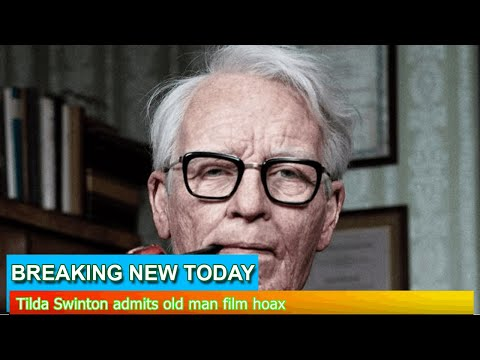 Breaking News - Tilda Swinton admits old man film hoax