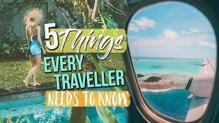 5 THINGS EVERY TRAVELER NEEDS TO KNOW