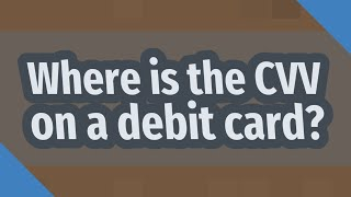 Where is the CVV on a debit card?