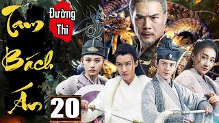 Phim Hay 2020 | Đường Thi Tam Bách Án - Tập 20 | Phim Bộ Kiếm Hiệp Trung Quốc Thuyết Minh