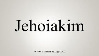 How To Pronounce Jehoiakim