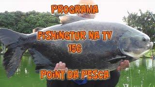 Programa Fishingtur na TV 156 - Point da Pesca