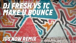 DJ Fresh VS TC ft. Little Nikki - Make U Bounce [Jus Now Remix]