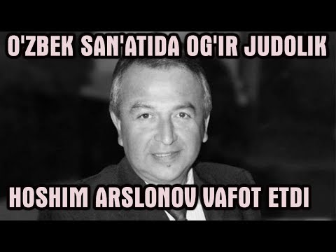 O'ZBEK SAN'ATIDA OG'IR JUDOLIK: Hoshim Arslonov vafot etdi.
