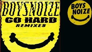 BOYS NOIZE - Go Hard (Juyen Sebulba Remix) 'Go Hard Remixes' (Official Audio)