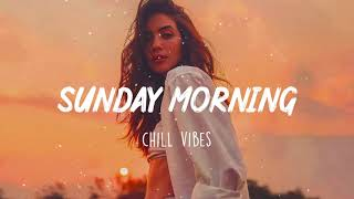 Relaxing Sunday Mornings ☕ Morning vibes - Chill mix music morning
