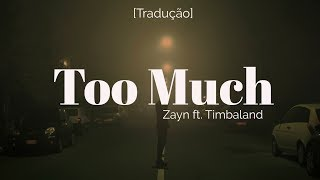 ZAYN - Too Much ft. Timbaland [Legendado/Tradução]