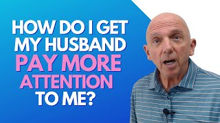 How Do I Get My Husband To Pay More Attention To Me?   Paul Friedman