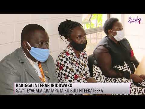 BAKIGGALA TEBAFIIRIDDWAKO: Gav't eyagala abataputa ku buli nteekateeka