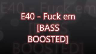 E-40 Fuck em (BASS BOOSTED)
