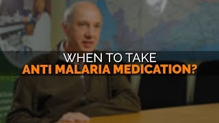 When to take anti malaria medication