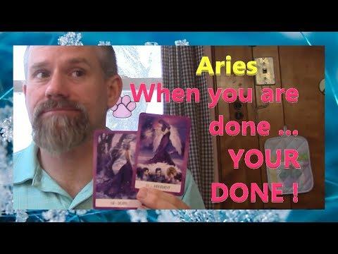 Aries - When you are done ... YOUR DONE !