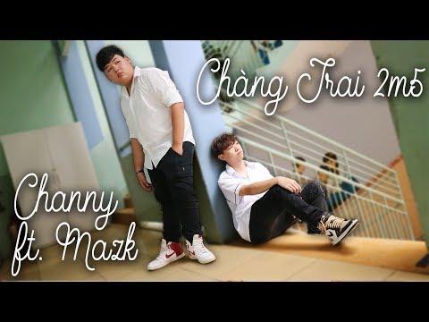 CHANNY - Chàng Trai 2m5 ft.MAZK ft.BẮC DION   Studio MV (Cô gái 1m52 Parody)