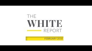 The White Report - February 2018