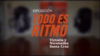 Exposición: Todo Es Ritmo. Victoria Y Nicomedes Santa Cruz