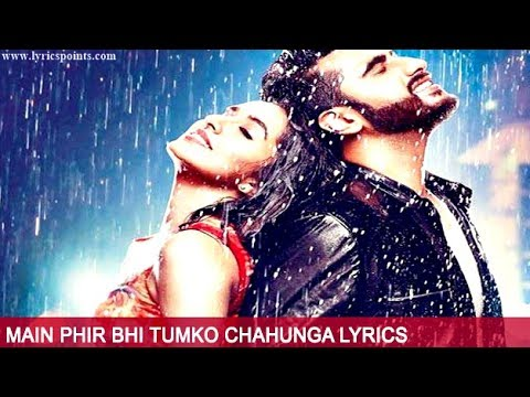 Main Phir Bhi Tumko Chahunga (Half Girlfriend ) Full Video