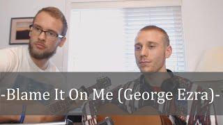 Blame It On Me (George Ezra) | Acoustic Cover