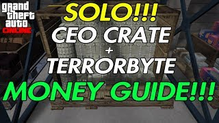 GTA Online - New!!! Solo CEO Crate + Terrorbyte Money Guide!!!
