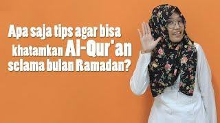Apa Saja Tips Agar Bisa Khatamkan Al-Qur'an selama Bulan Ramadan?
