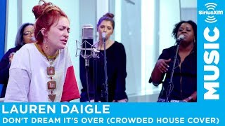 Lauren Daigle   Don't Dream It's Over (Crowded House Cover) [Live @ SiriusXM]