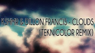 KSHMR x Dillon Francis - Clouds (TEKNiCOLOR Remix)