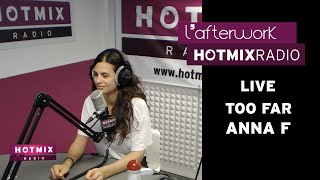 Anna F - Too Far (Live Hotmixradio)