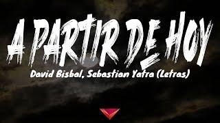 David Bisbal, Sebastian Yatra - A Partir De Hoy (Letras)