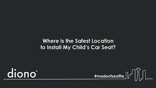 Diono - Where Is the Safest Location to Install a Car Seat?