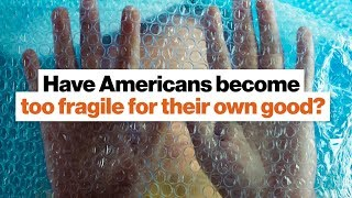 Have Americans become too fragile for their own good? | Jonathan Haidt