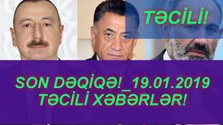 SON DƏQİQƏ!19.01.2019 - TƏCİLİ XƏBƏRLƏR!