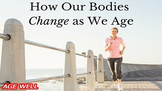 How Our Bodies Change as We Age||What occurs to your body as Seniors||Age well