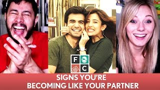 FILTERCOPY: SIGNS YOU ARE BECOMING LIKE YOUR PARTNER | Reaction!
