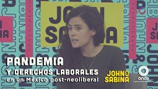 John y Sabina - Pandemia y derechos laborales en un México Post-Neoliberal (Luisa María Alcalde)