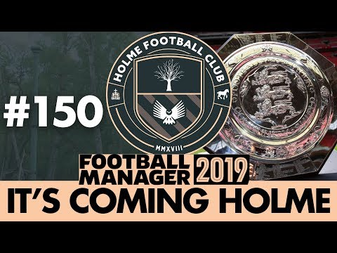 HOLME FC FM19 | Part 150 | COMMUNITY SHIELD | Football Manager 2019