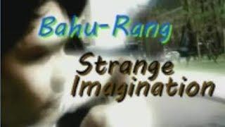 Bahu-Rang - Strange Imagination
