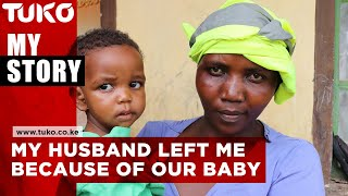 My husband abandoned me because of our child | Tuko TV