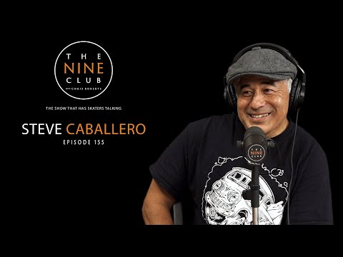 Steve Caballero | The Nine Club With Chris Roberts - Episode 155