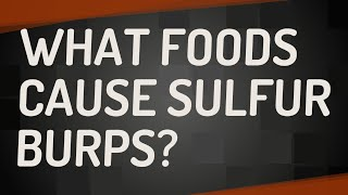 What foods cause sulfur burps?