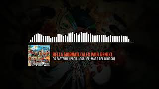 OG Eastbull (prod. Dogslife, Mago Del Blocco)   Bella Giornata (Alex Paul Remix)