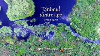 Documentar video: Tărâmul dintre ape - Prima parte