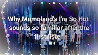 Why Momoland's I'm So Hot Sounds So Familiar