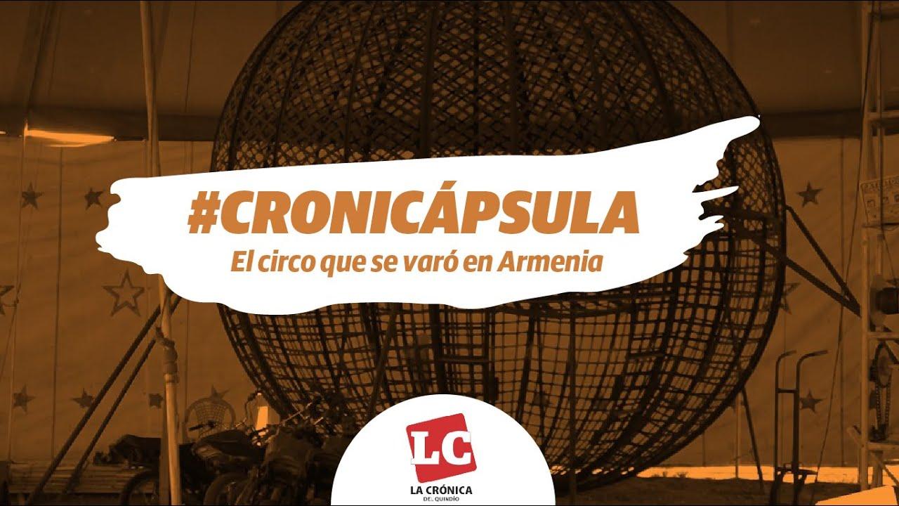 cronicapsula-el-circo-que-se-varo-en-armenia