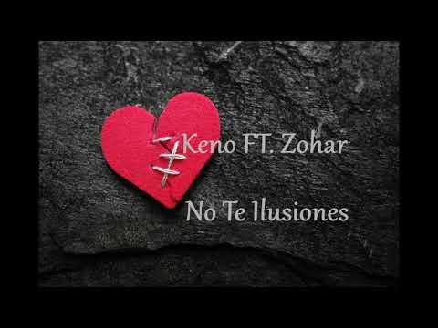 Keno FT. Zohar- No Te Ilusiones