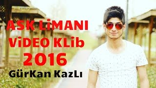 GürKan KazLı ✔ - Aşk Limanı - ( Officiall Video KLib )